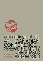Proceedings of the 4th Canadian Conference on General Relativity and Relativistic Astrophysics, University of Winnipeg, 16-18 May, 1991