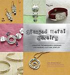 Stamped metal jewelry : creative techniques & designs for making custom jewelry