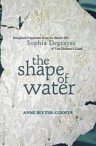 The shape of water : imagined fragments from an elusive life: Sophia Degraves of Van Diemen's Land
