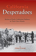 California desperadoes : stories of early California outlaws in their own words