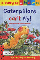 Caterpillars can't fly!