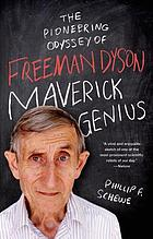 Maverick genius : the pioneering odyssey of Freeman Dyson