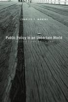 Public policy in an uncertain world : analysis and decisions