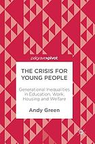 The crisis for young people : generational inequalities in education, work, housing and welfare