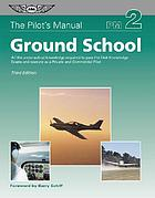 Ground school : all the aeronautical knowledge required to pass the FAA knowledge exams and operate as a private and commercial pilot