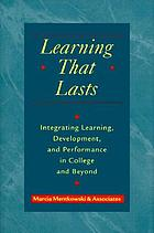 Learning that lasts : integrating learning, development, and performance in college and beyond
