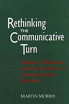 Rethinking the communicative turn : Adorno, Habermas, and the problem of communicative freedom