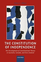 The constitution of independence : the development of constitutional theory in Australia, Canada, and New Zealand