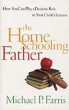 The homeschooling father : [how you can play a decisive role in your child's success]