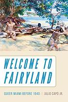 Welcome to fairyland : queer Miami before 1940