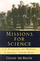 Missions for science : U.S. technology and medicine in America's African world