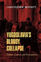 Yugoslavia's bloody collapse : causes, course and consequences