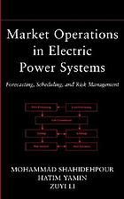 Market Operations in Electric Power Systems : Forecasting, Scheduling, and Risk Management.