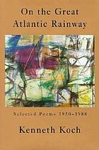 On the great Atlantic rainway : selected poems, 1950-1988