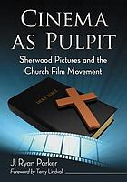 Cinema as pulpit : Sherwood Pictures and the church film movement
