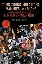 Toms, coons, mulattoes, mammies, and bucks : an interpretive history of Blacks in American films
