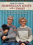 Norwegian knits with a twist : [socks, sweaters, mittens, hats, pillows, blankets, and a whole lot more]