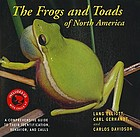 The frogs and toads of North America : a comprehensive guide to their identification, behavior, and calls