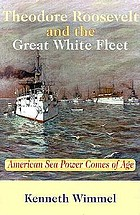 Theodore Roosevelt and the Great White Fleet : American seapower comes of age