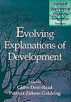 Evolving explanations of development : ecological approaches to organism-environment systems