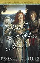 The maid of the white hands : the second of the Tristan and Isolde novels