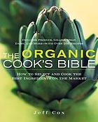 The organic cook's bible : how to select and cook the best ingredients on the market