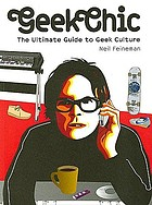 Geek chic : the ultimate guide to geek culture