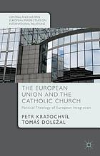 The European Union and the Catholic Church : political theology of European integration