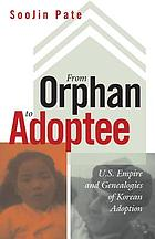 From orphan to adoptee : U.S. empire and genealogies of Korean adoption