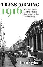 Transforming 1916 : meaning, memory and the fiftieth anniversary of the Easter Rising