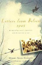 Letters from Belsen 1945 : an Australian nurse's experiences with the survivors of war