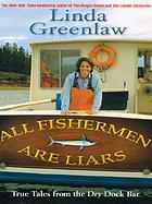 All fishermen are liars : true tales for the Dry Dock Bar