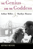 The genius and the goddess : Arthur Miller and Marilyn Monroe
