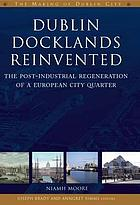 Dublin docklands reinvented : the post-industrial regeneration of a European city quarter