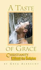 A taste of grace : Christianity without the religion