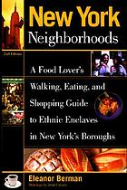 New York neighborhoods : a food lover's walking, eating, and shopping guide to ethnic enclaves in New York's Boroughs