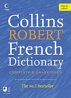 Le Robert & Collins : dictionnaire français - anglais, anglais - français ; [complete & unabridged] = Collins Robert French dictionary.