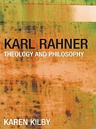 Karl Rahner : theology and philosophy