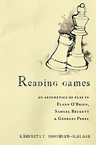 Reading games : an aesthetics of play in Flann O'Brien, Samuel Beckett & Georges Perec