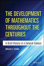 The development of mathematics throughout the centuries : a brief history in a cultural context