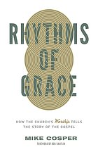 Rhythms of grace : how the church's worship tells the story of the Gospel