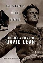 Beyond the epic : the life & films of David Lean