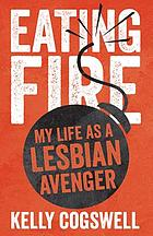 Eating fire : my life as a lesbian avenger