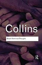 Black feminist thought : knowledge, consciousness, and the politics of empowerment