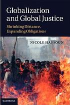 Globalization and global justice : shrinking distance, expanding obligations