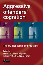 Aggressive offenders' cognition : theory, research, and practice