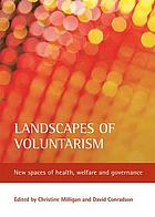 Landscapes of voluntarism : new spaces of health, welfare and governance