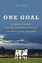 One goal : a coach, a team, and the game that brought a divided town together