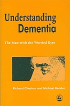 Understanding dementia : the man with the worried eyes