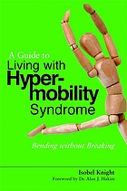 How to live a flexible life : a survival guide for living with hypermobility syndrome